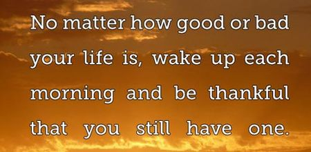 Good-morning-quotes-no-matter-how-good-or-bad-your-life-is